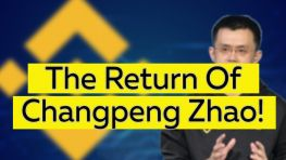 The Return Of Changpeng Zhao!