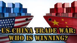 US China Trade War: Who is Winning?